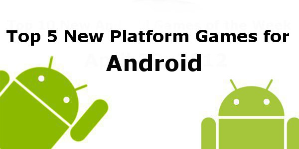Top 5 New Platform Games for Android