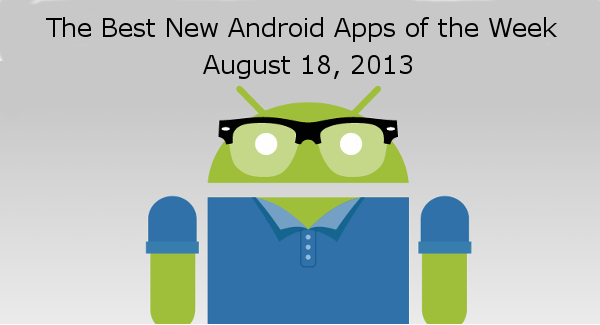 The Best New Android Apps of the Week – August 18, 2013